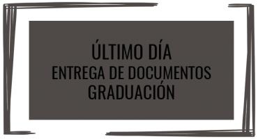 Último día de entrega de documentos para graduación