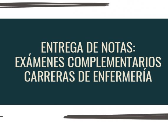 Entrega de notas exámenes complementarios: carreras de Enfermería